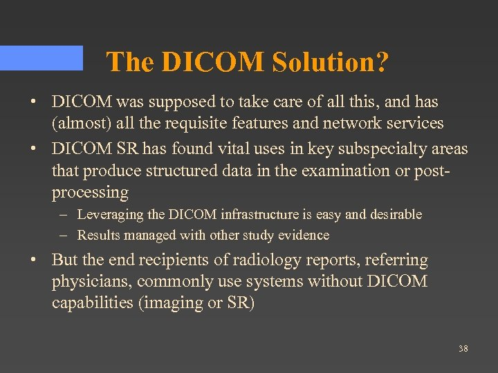 The DICOM Solution? • DICOM was supposed to take care of all this, and