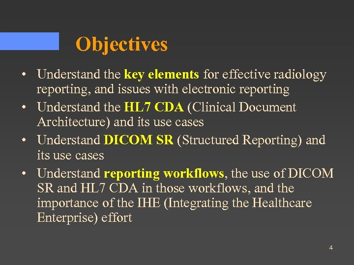 Objectives • Understand the key elements for effective radiology reporting, and issues with electronic