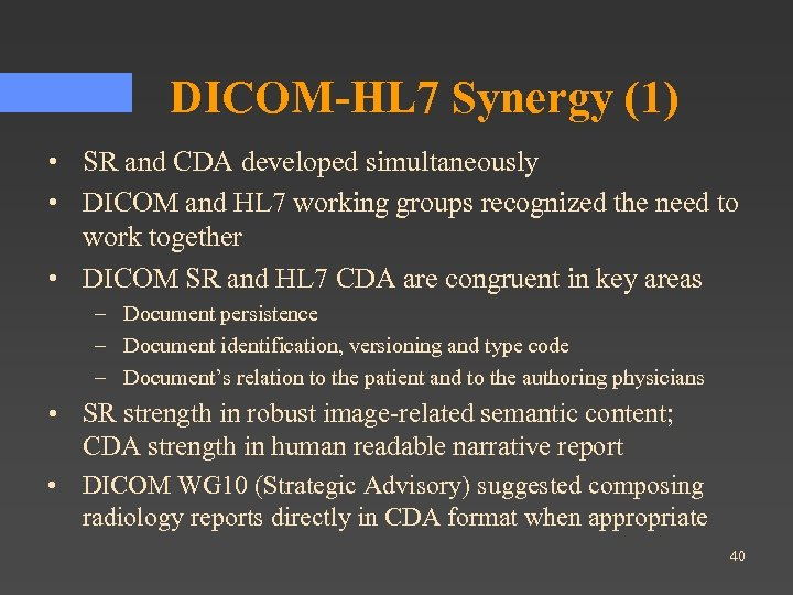 DICOM-HL 7 Synergy (1) • SR and CDA developed simultaneously • DICOM and HL