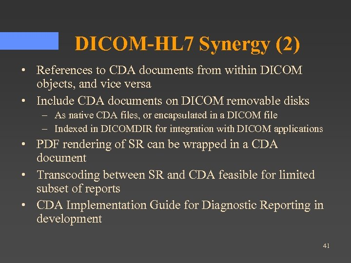 DICOM-HL 7 Synergy (2) • References to CDA documents from within DICOM objects, and