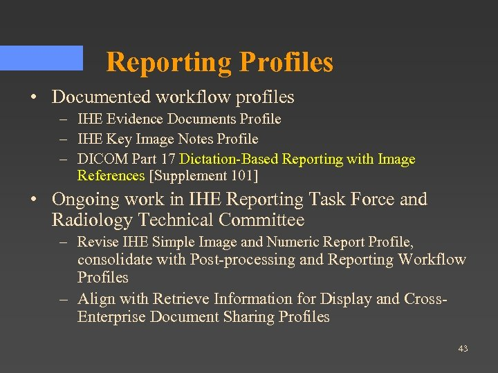 Reporting Profiles • Documented workflow profiles – IHE Evidence Documents Profile – IHE Key