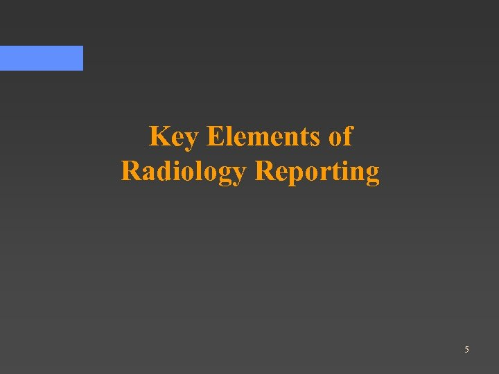 Key Elements of Radiology Reporting 5