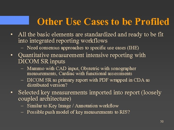 Other Use Cases to be Profiled • All the basic elements are standardized and