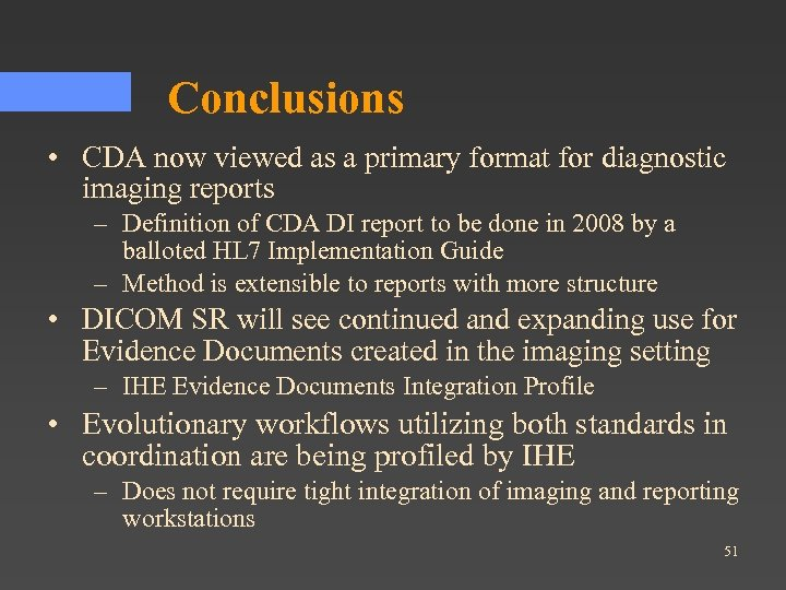 Conclusions • CDA now viewed as a primary format for diagnostic imaging reports –