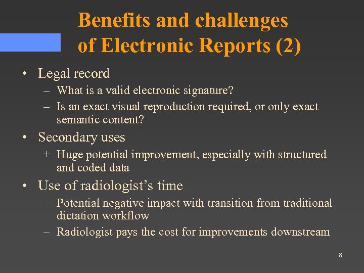 Benefits and challenges of Electronic Reports (2) • Legal record – What is a