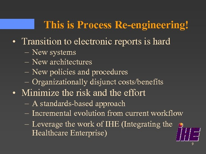 This is Process Re-engineering! • Transition to electronic reports is hard – – New