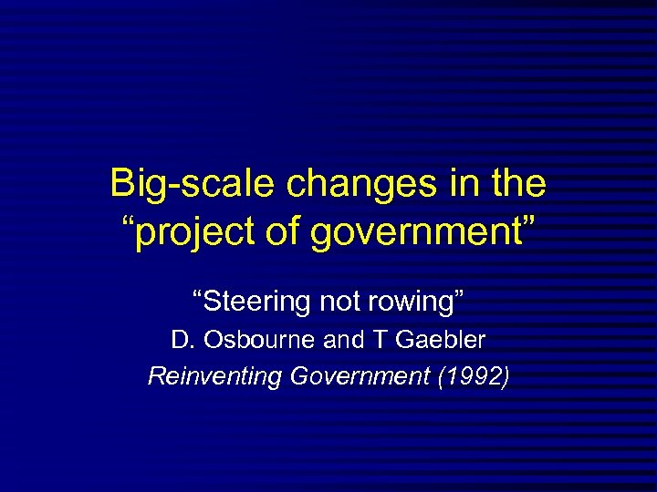 "Big-scale changes in the ""project of government"" ""Steering not rowing"" D. Osbourne and T"