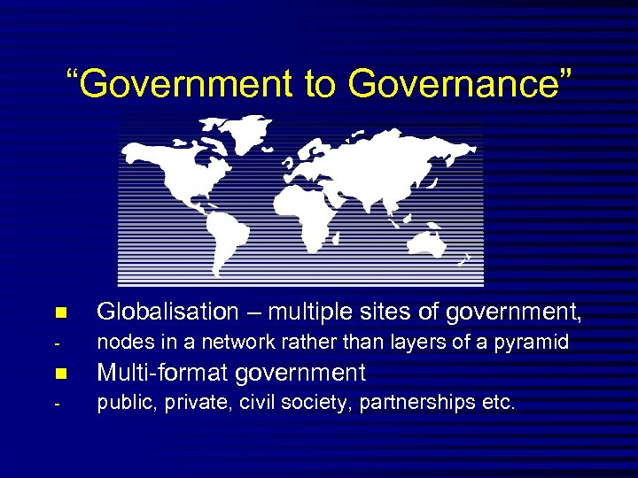 """Government to Governance"" n Globalisation – multiple sites of government, - nodes in a"