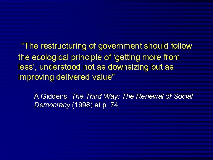 """The restructuring of government should follow the ecological principle of 'getting more from"
