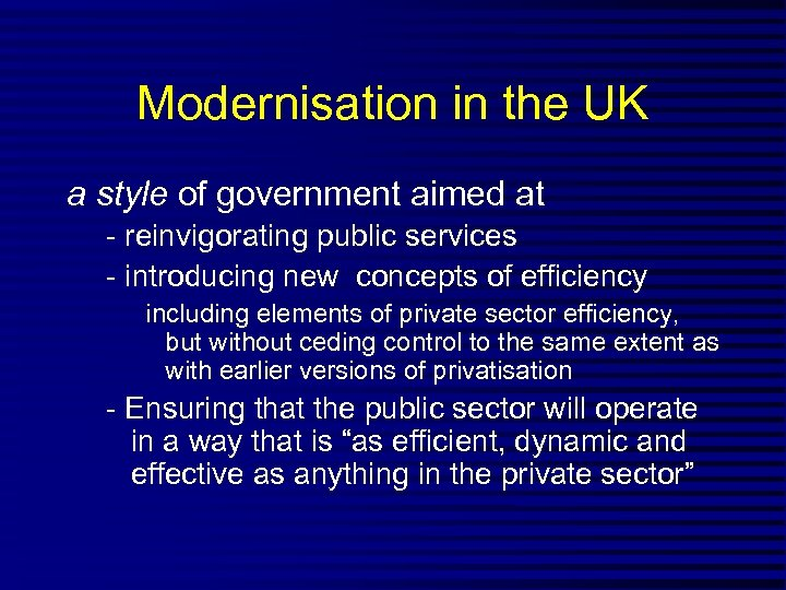 Modernisation in the UK a style of government aimed at - reinvigorating public services