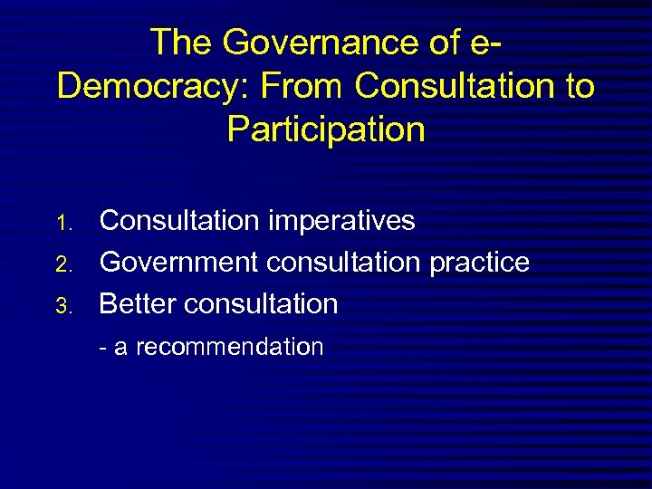 The Governance of e. Democracy: From Consultation to Participation 1. 2. 3. Consultation imperatives