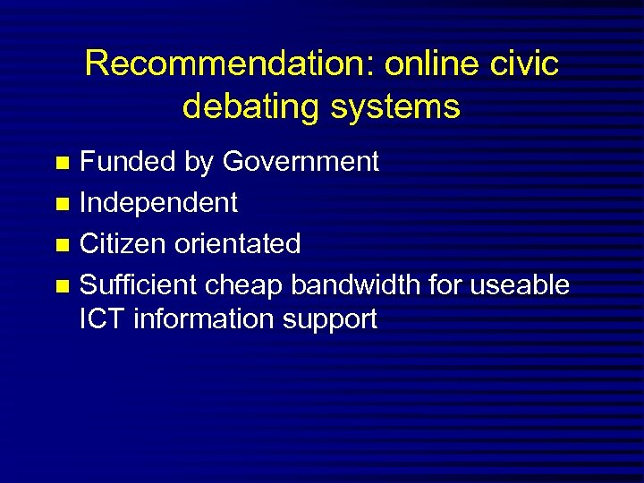 Recommendation: online civic debating systems Funded by Government n Independent n Citizen orientated n