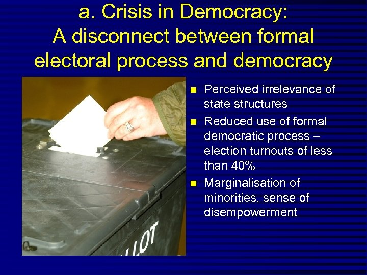 a. Crisis in Democracy: A disconnect between formal electoral process and democracy n n