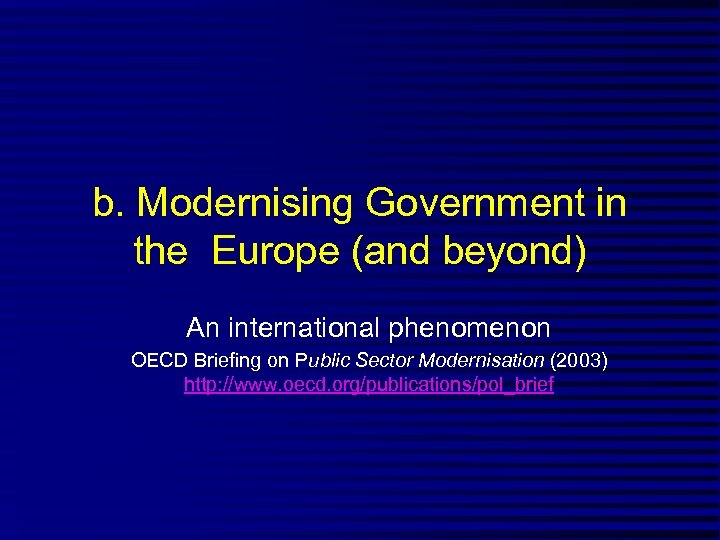 b. Modernising Government in the Europe (and beyond) An international phenomenon OECD Briefing on
