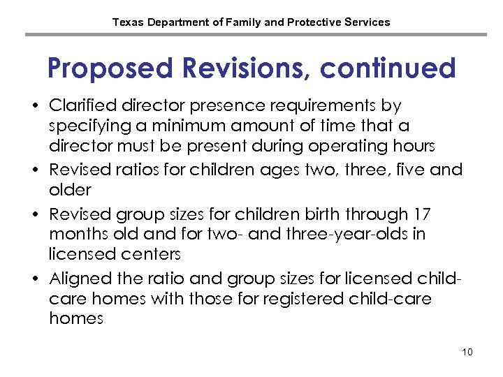 Texas Department of Family and Protective Services Proposed Revisions, continued • Clarified director presence