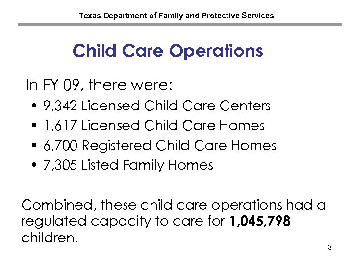 Texas Department of Family and Protective Services Child Care Operations In FY 09, there
