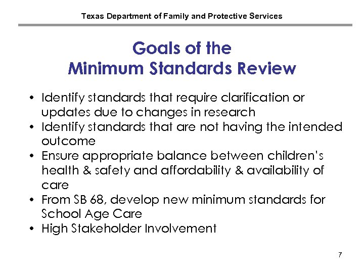 Texas Department of Family and Protective Services Goals of the Minimum Standards Review •