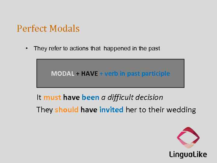 Perfect Modals • They refer to actions that happened in the past MODAL +