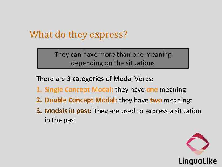 What do they express? They can have more than one meaning depending on the