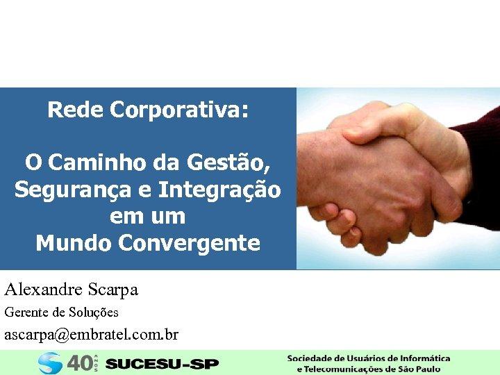 Rede Corporativa: O Caminho da Gestão, Segurança e Integração em um Mundo Convergente Alexandre