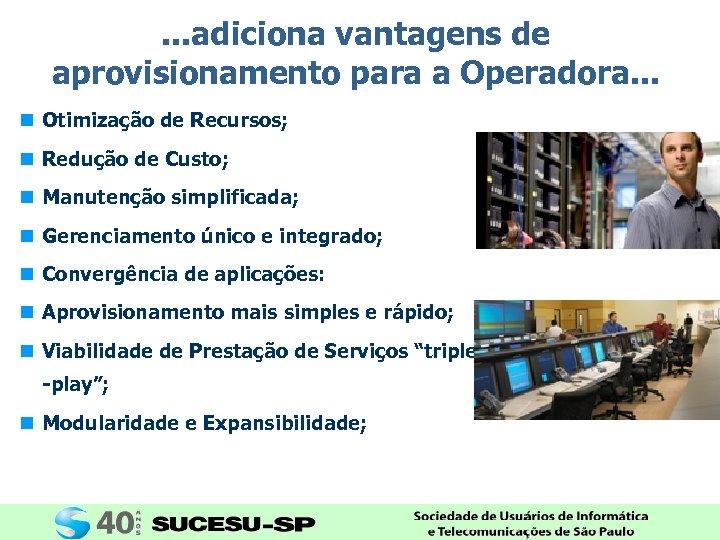 . . . adiciona vantagens de aprovisionamento para a Operadora. . . n Otimização