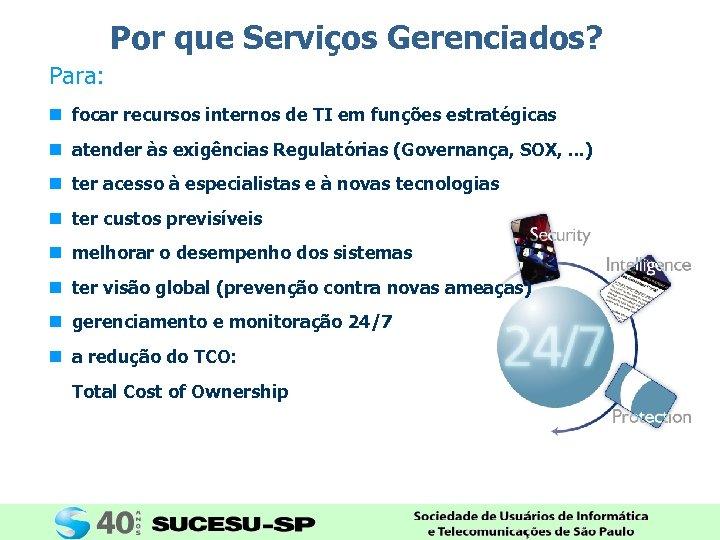Por que Serviços Gerenciados? Para: n focar recursos internos de TI em funções estratégicas