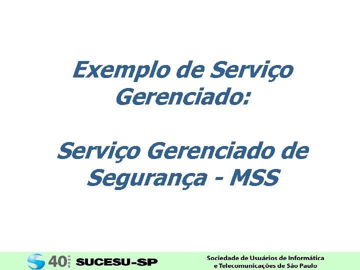Exemplo de Serviço Gerenciado: Serviço Gerenciado de Segurança - MSS