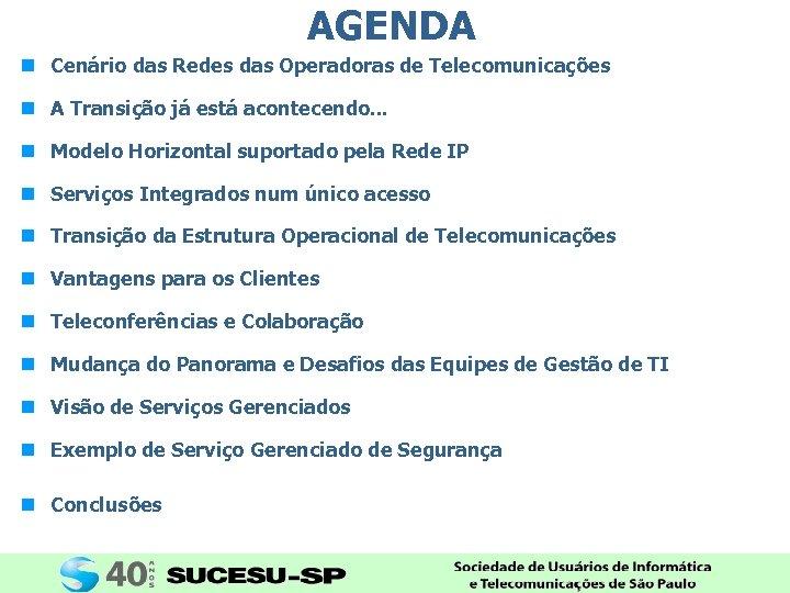 AGENDA n Cenário das Redes das Operadoras de Telecomunicações n A Transição já está