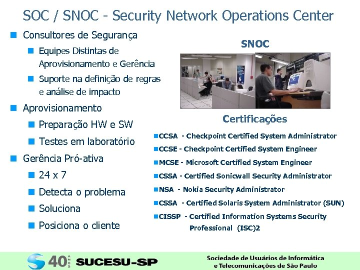 SOC / SNOC - Security Network Operations Center n Consultores de Segurança n Equipes