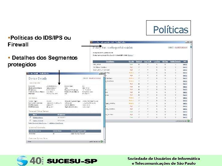 §Políticas do IDS/IPS ou Firewall § Detalhes dos Segmentos protegidos Políticas