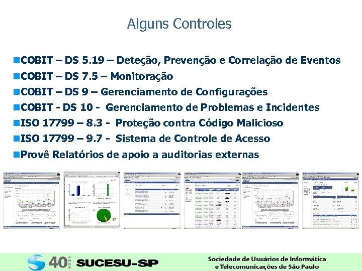 Alguns Controles n. COBIT – DS 5. 19 – Deteção, Prevenção e Correlação de