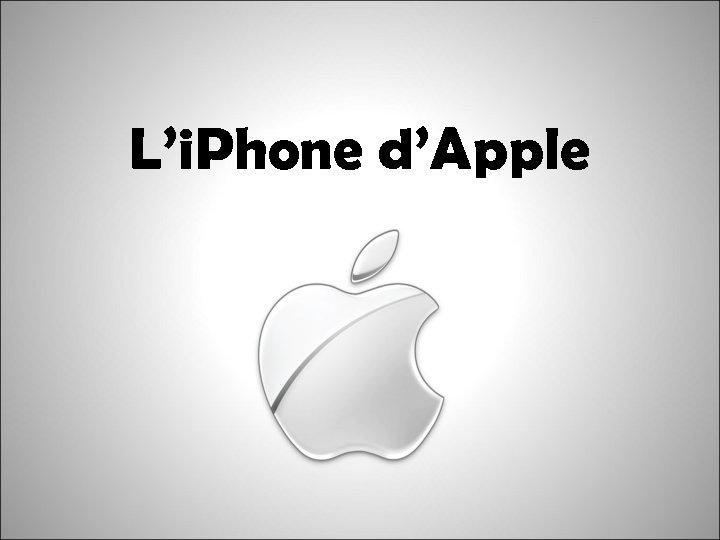 L'i. Phone d'Apple