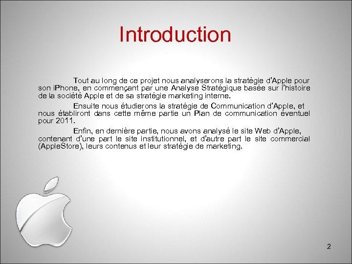 Introduction Tout au long de ce projet nous analyserons la stratégie d'Apple pour son