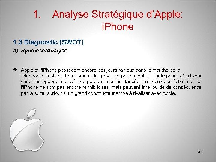 1. Analyse Stratégique d'Apple: i. Phone 1. 3 Diagnostic (SWOT) a) Synthèse/Analyse Apple et