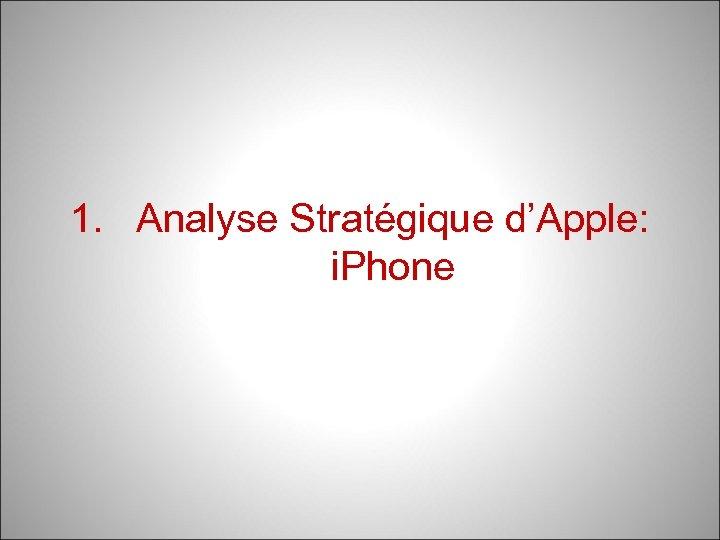 1. Analyse Stratégique d'Apple: i. Phone