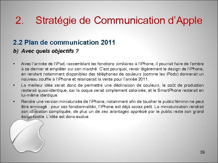 2. Stratégie de Communication d'Apple 2. 2 Plan de communication 2011 b) Avec quels