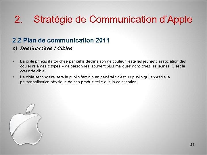 2. Stratégie de Communication d'Apple 2. 2 Plan de communication 2011 c) Destinataires /