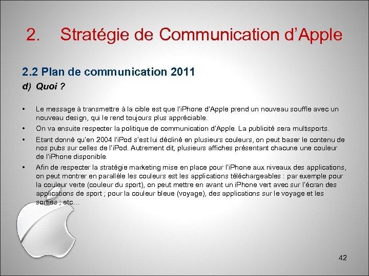 2. Stratégie de Communication d'Apple 2. 2 Plan de communication 2011 d) Quoi ?
