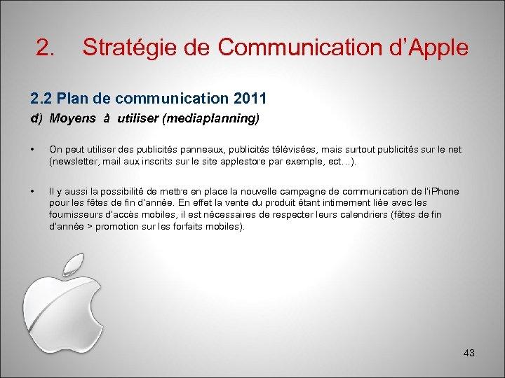 2. Stratégie de Communication d'Apple 2. 2 Plan de communication 2011 d) Moyens à