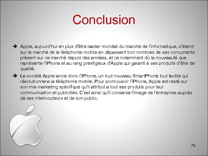 Conclusion Apple, aujourd'hui en plus d'être leader mondial du marché de l'informatique, s'étend sur