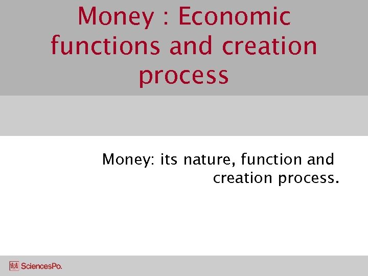 Money : Economic functions and creation process Money: its nature, function and creation process.