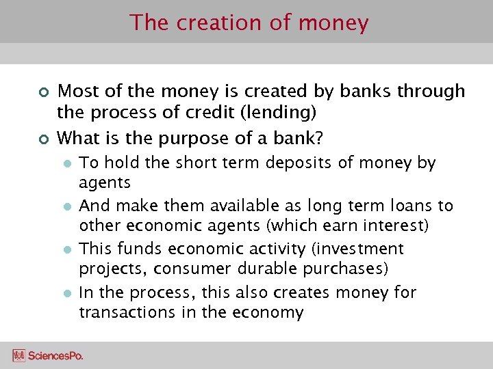 The creation of money ¢ ¢ Most of the money is created by banks