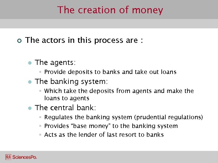 The creation of money ¢ The actors in this process are : l The