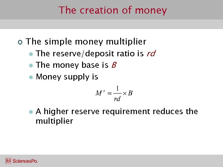 The creation of money ¢ The simple money multiplier The reserve/deposit ratio is rd