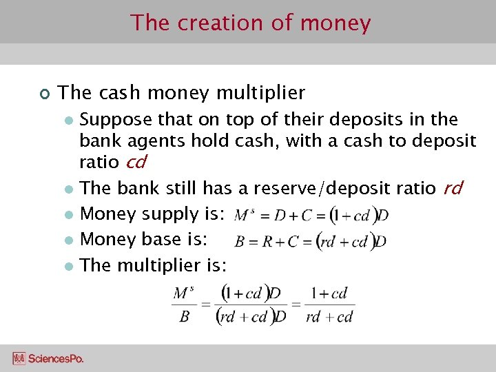 The creation of money ¢ The cash money multiplier Suppose that on top of