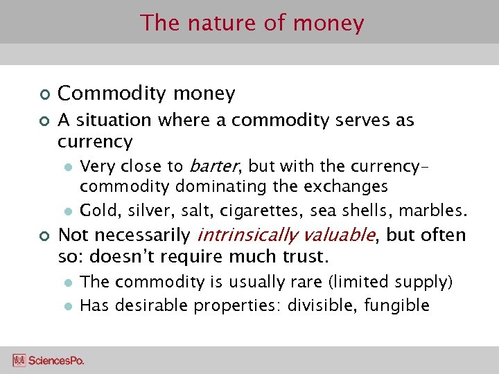 The nature of money ¢ ¢ Commodity money A situation where a commodity serves