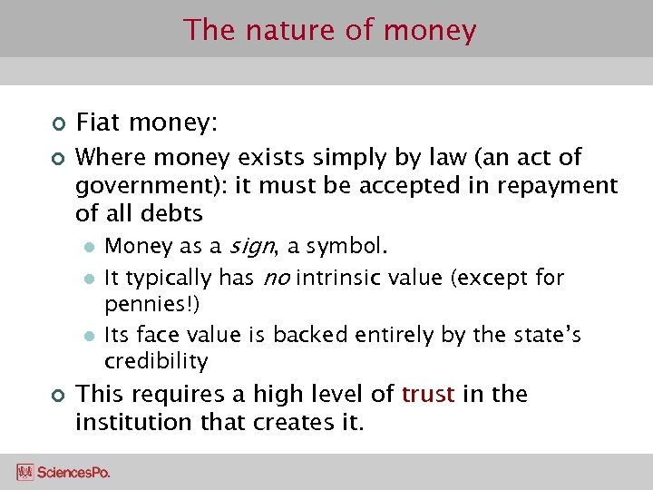 The nature of money ¢ ¢ Fiat money: Where money exists simply by law