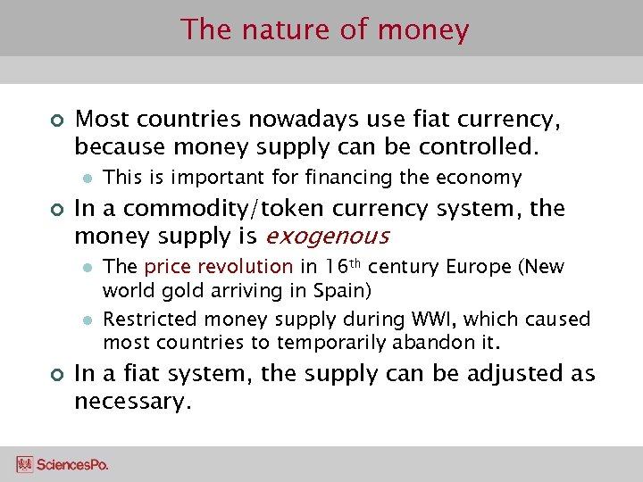 The nature of money ¢ Most countries nowadays use fiat currency, because money supply