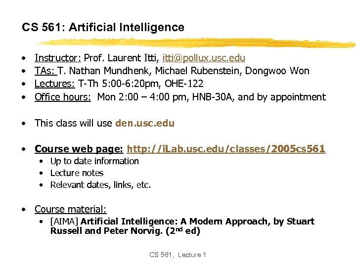 CS 561: Artificial Intelligence • • Instructor: Prof. Laurent Itti, itti@pollux. usc. edu TAs: