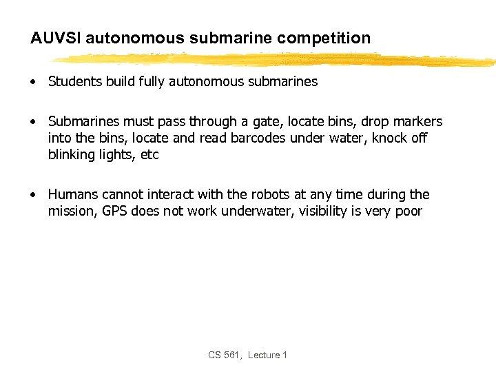 AUVSI autonomous submarine competition • Students build fully autonomous submarines • Submarines must pass